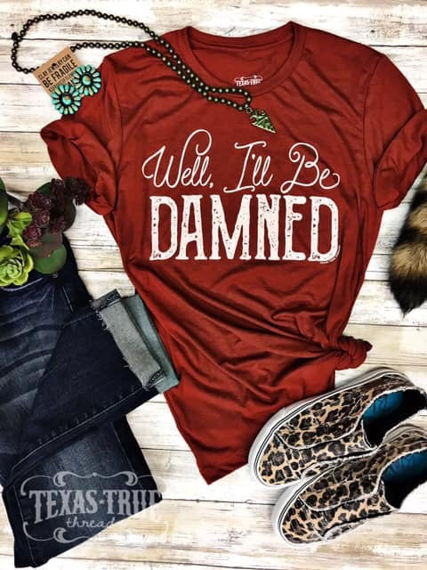 Well I'll Be Damned Tee by Texas True Threads Graphic Tees  Texas True Threads - Horse Creek Boutique