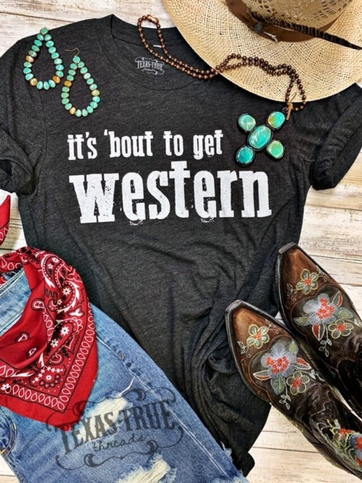 'Bout to Get Western Tee