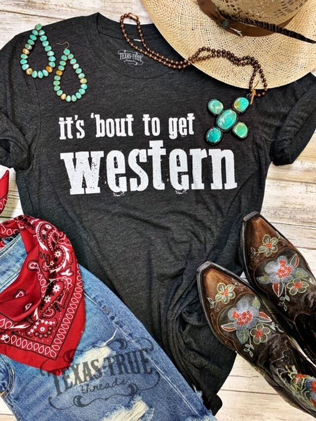 'Bout to Get Western Tee Graphic Tees  Texas True Threads - Horse Creek Boutique