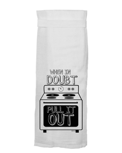 When In Doubt Pull It Out Tea Towel