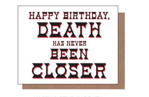 Death Has Never Been Closer Birthday