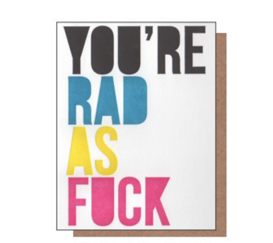 You're Rad As Fuck