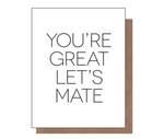 You're Great Let's Mate