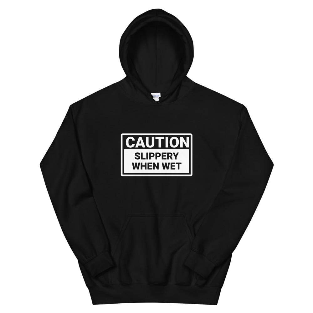 Caution Slippery When Wet Hoodie