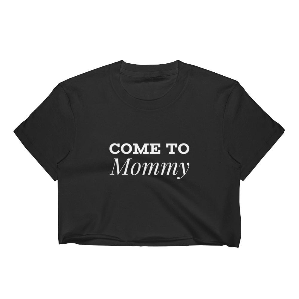 Kinky Cloth Top Crop Top - S / Black/ White Font / Mommy Come To Mommy / Mama Top