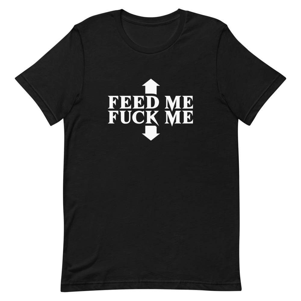Feed Me Fuck Me T-Shirt