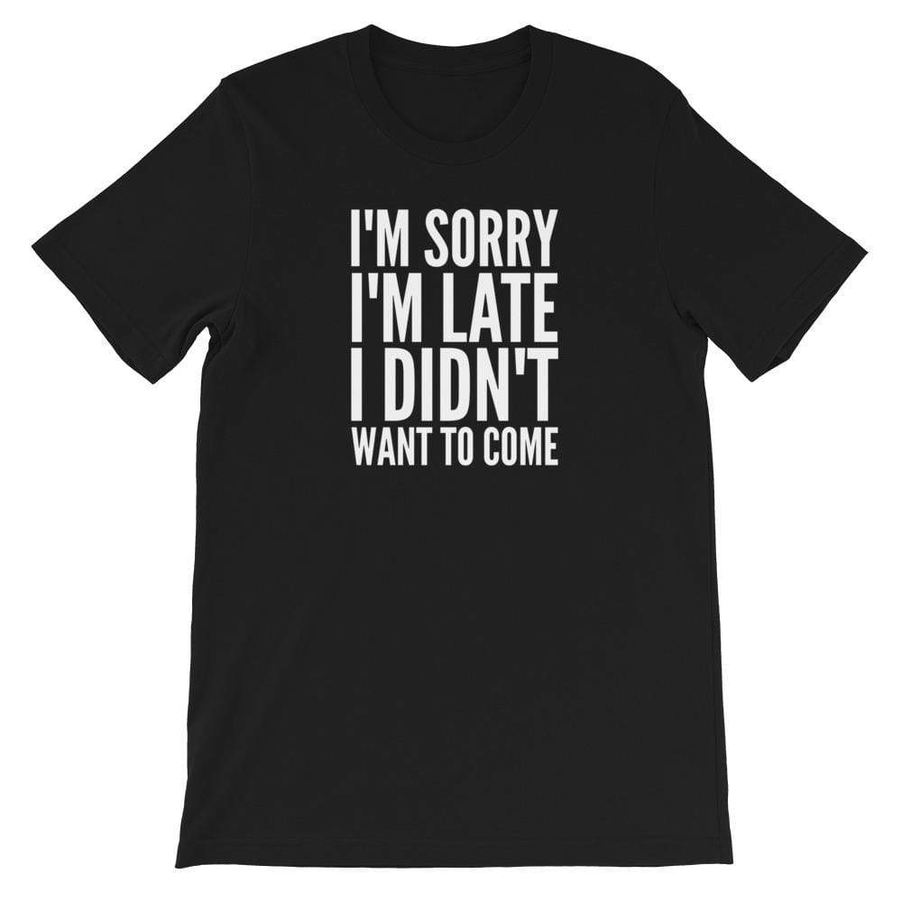 Kinky Cloth Black / XS I'm Sorry I'm Late I Didn't Want to Come T-Shirt