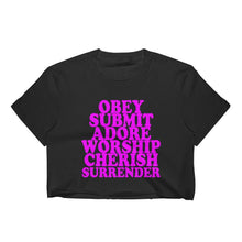 Obey, Submit, Adore, Worship, Cherish, Surrender Crop Top