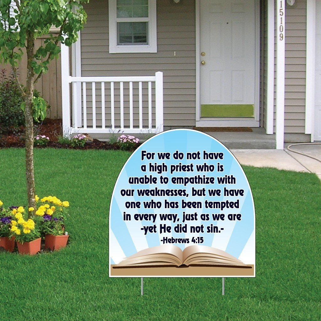 "A yard sign that says ""For we do not have a high priest who is unable to empathize with our weaknesses, but we have one who has been tempted in every way, just as we are -yet He did not sin."""