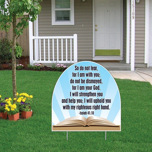 "A yard sign that says ""So do not fear, for I am with you; do not be dismayed, for I am your God. I will strengthen your and help you; I will uphold you with my righteous right hand"""