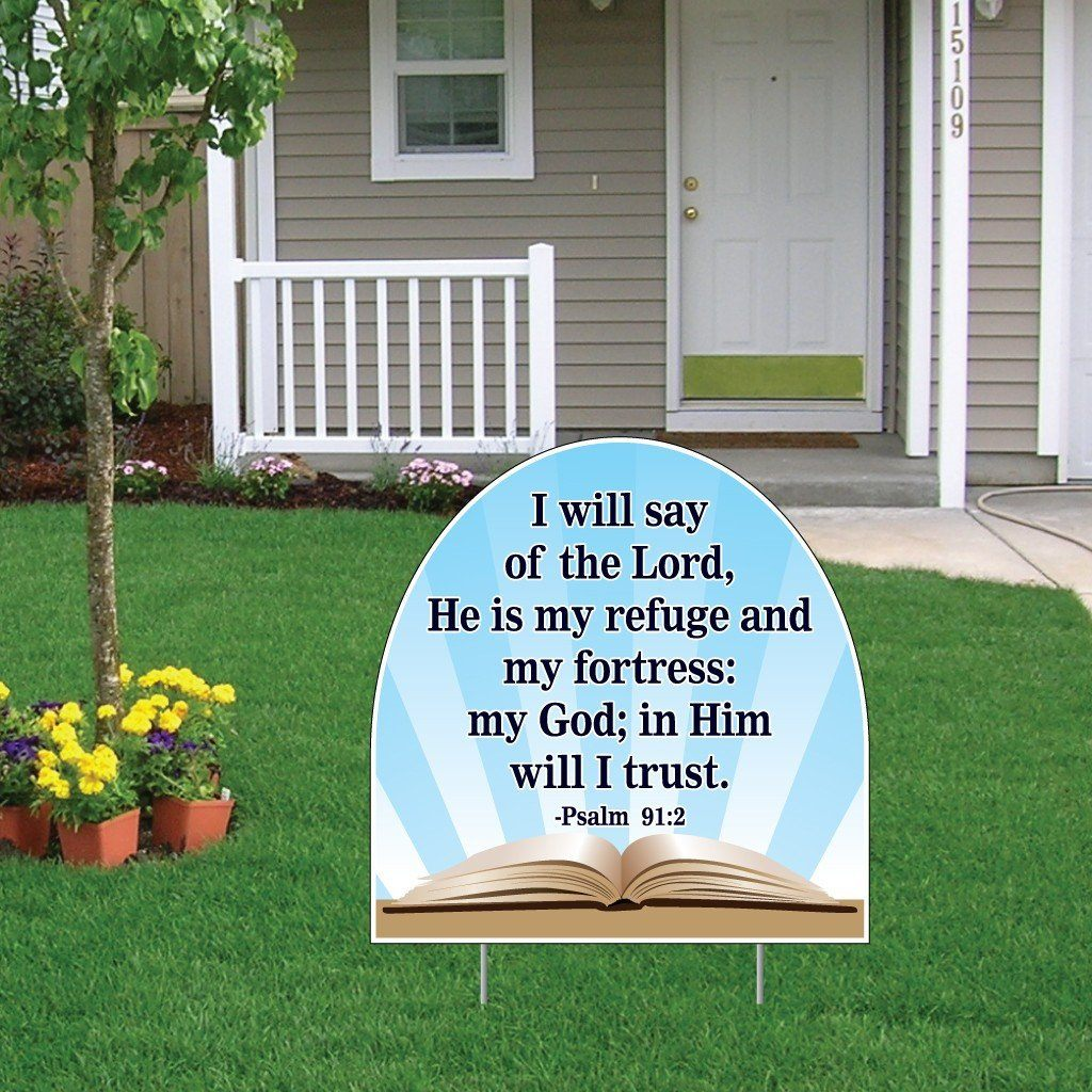 "A yard sign that says ""I will say of the Lord, He is my refuge and my fortress: my God; in Him will I trust."""