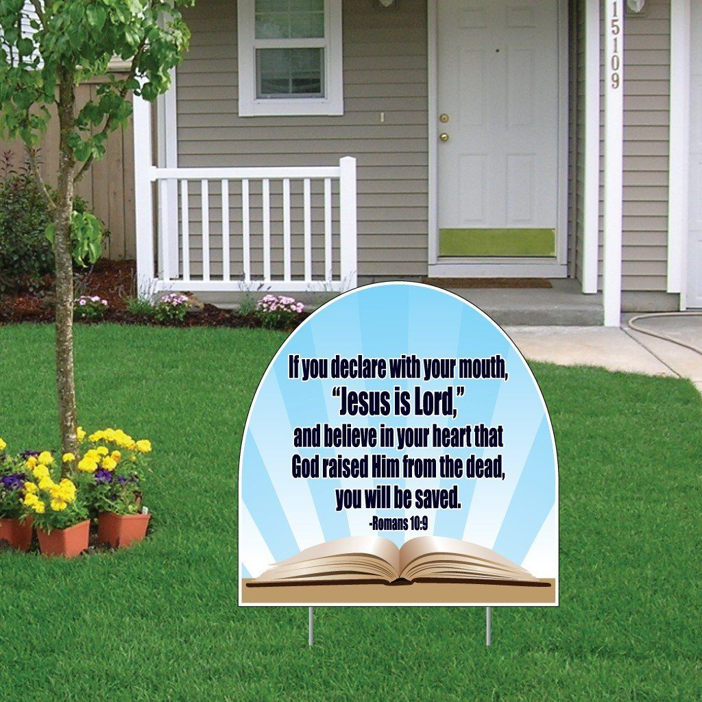 "A yard sign that says ""If you declare with your mouth, ""Jesus is Lord,"" and believe in your heart that God raised Him from the dead, you will be saved."""