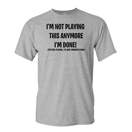I'm not Playing This Anymore I'm Done! Gaming T-Shirt - FREE SHIPPING
