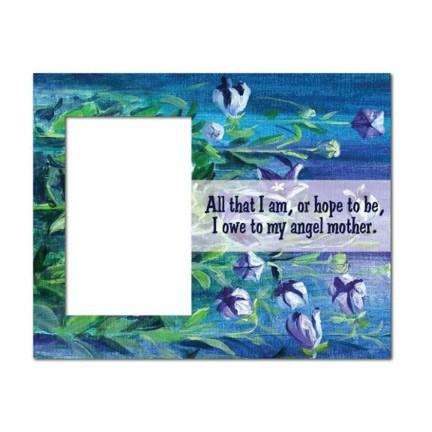"Mother's Day ""All That I am..."" Picture Frame"