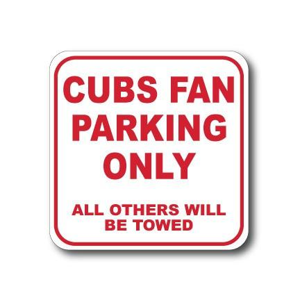 "Cubs Fan Parking Only - All Others Will Be Towed 12""x12"" Aluminum Sign - FREE SHIPPING"
