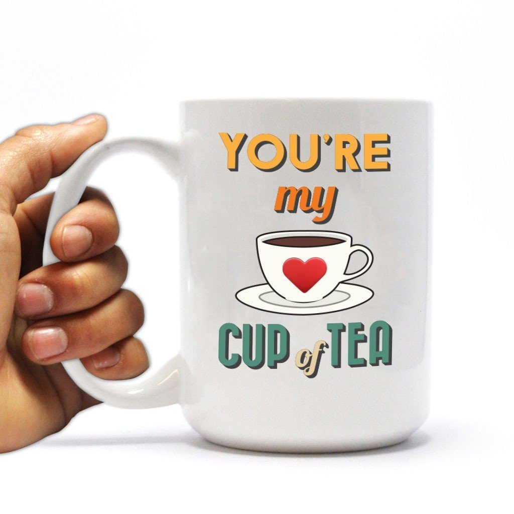 You're My Cup of Tea 15oz Mug