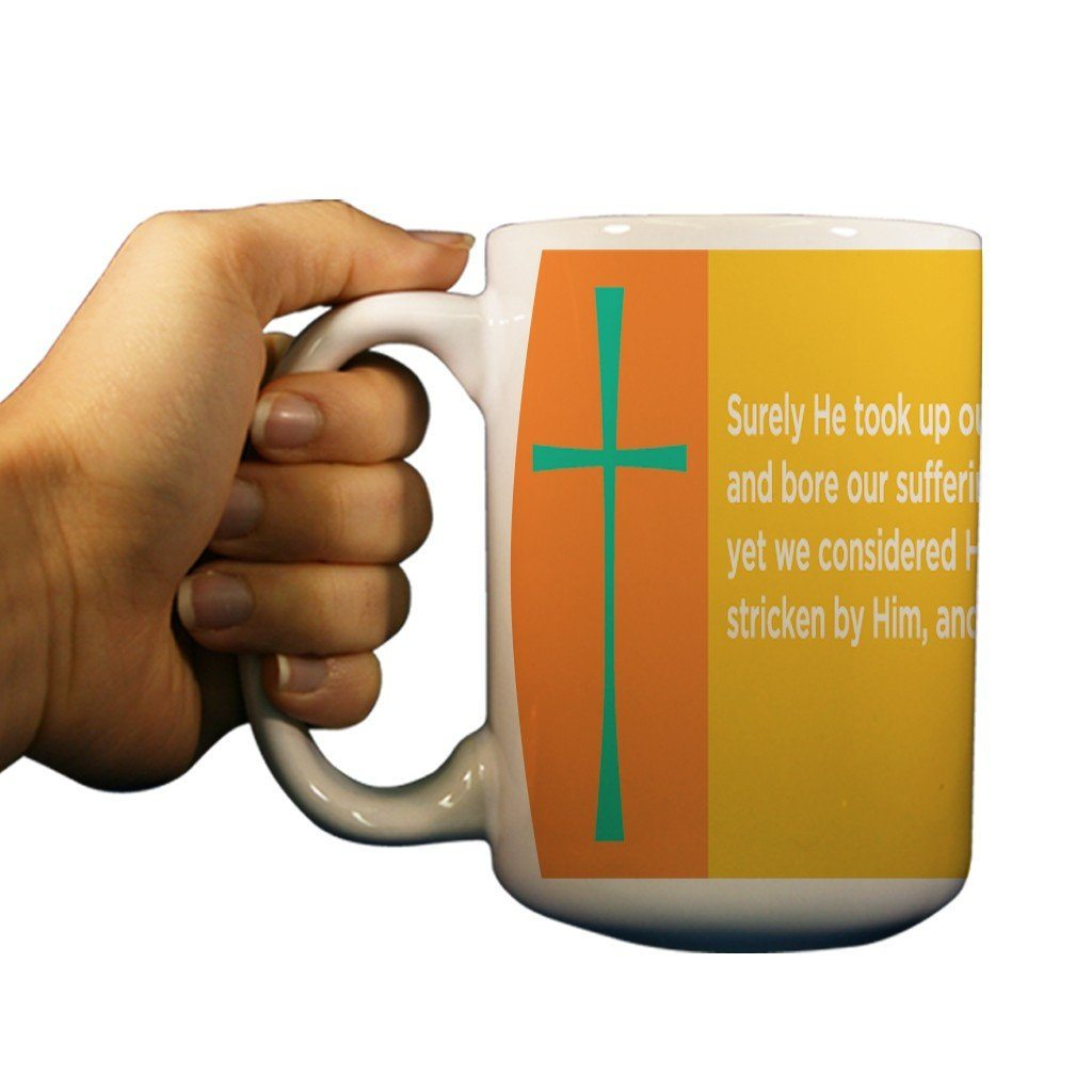 Isaiah 53:4 Religious 15oz Coffee Mug