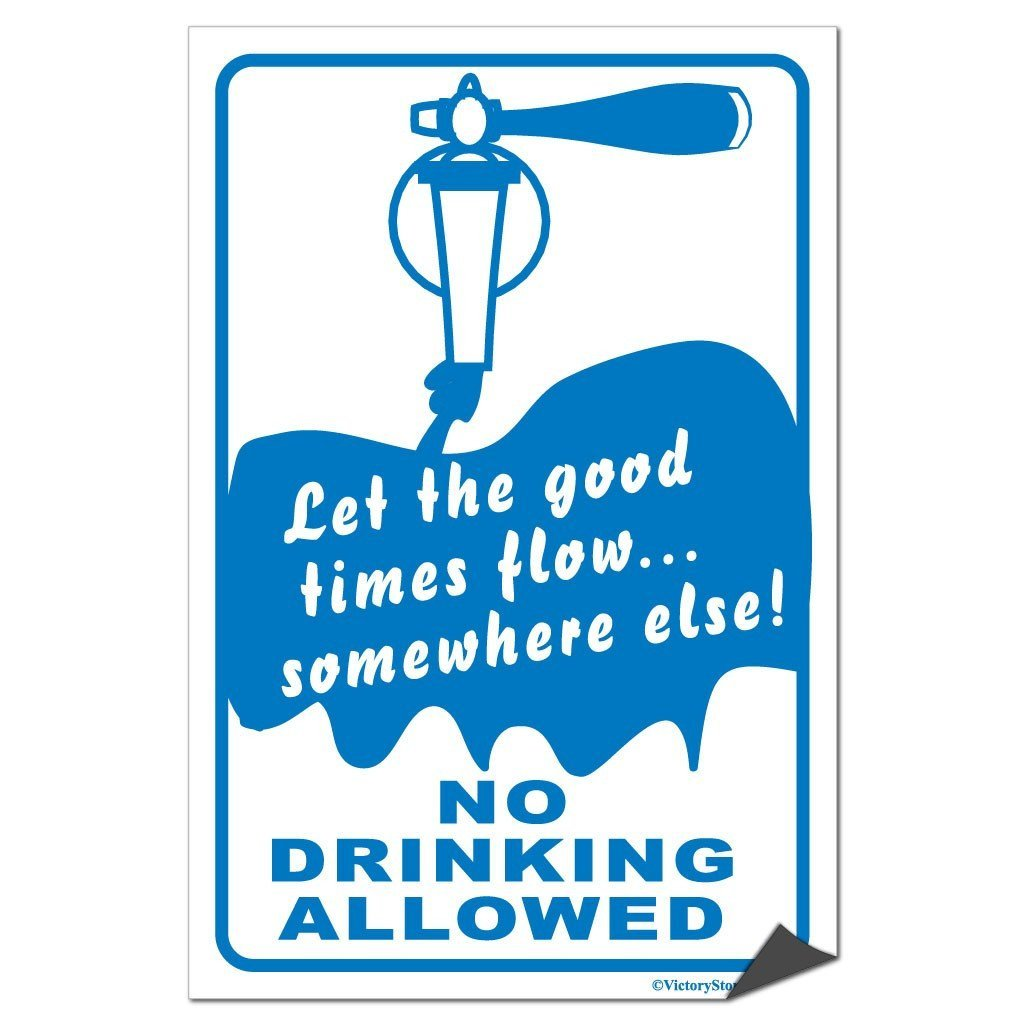 Let The Good Times Flow Somewhere Else, No Drinking Allowed Sign or Sticker