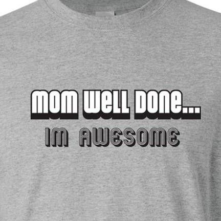 Mom Well Done... I'm Awesome T-Shirt - FREE SHIPPING