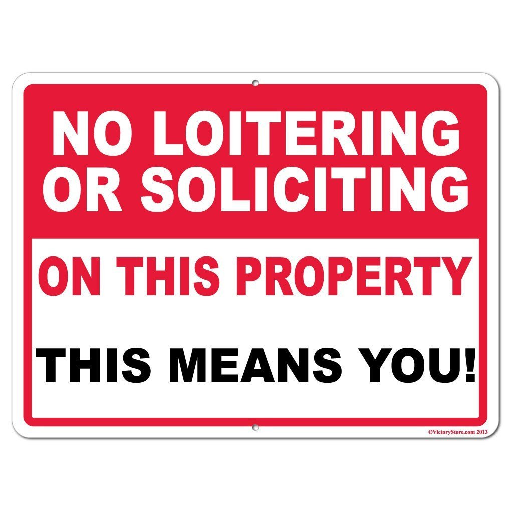 "No Loitering or Soliciting On This Property "" This Means You Sign or Sticker"