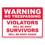 No Trespassing Violators will be Shot Survivors will be Shot Again