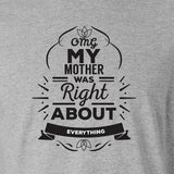 OMG My Mother was Right... T-Shirt