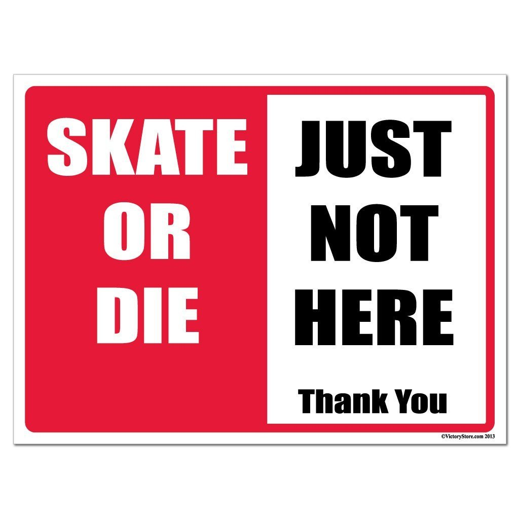 "Skate or Die, Just Not Here "" No Skateboarding Sign or Sticker (Design #1)"