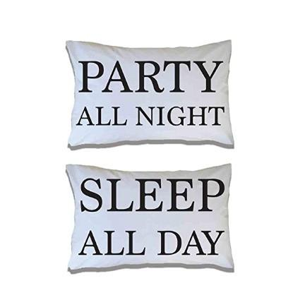 Party all night Sleep All day Pillowcases