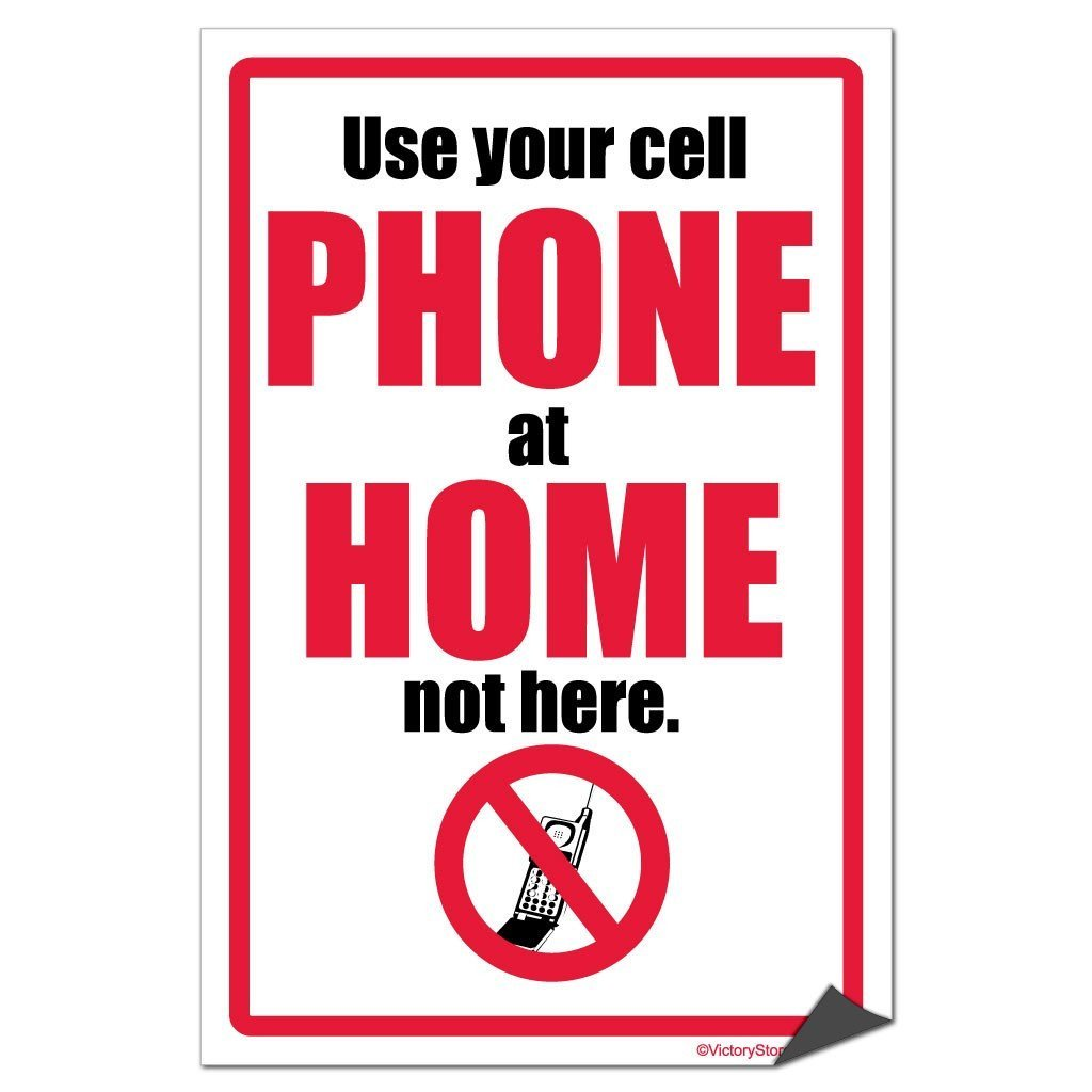 Use Your Cell Phone at Home Not Here Sign or Sticker - #3