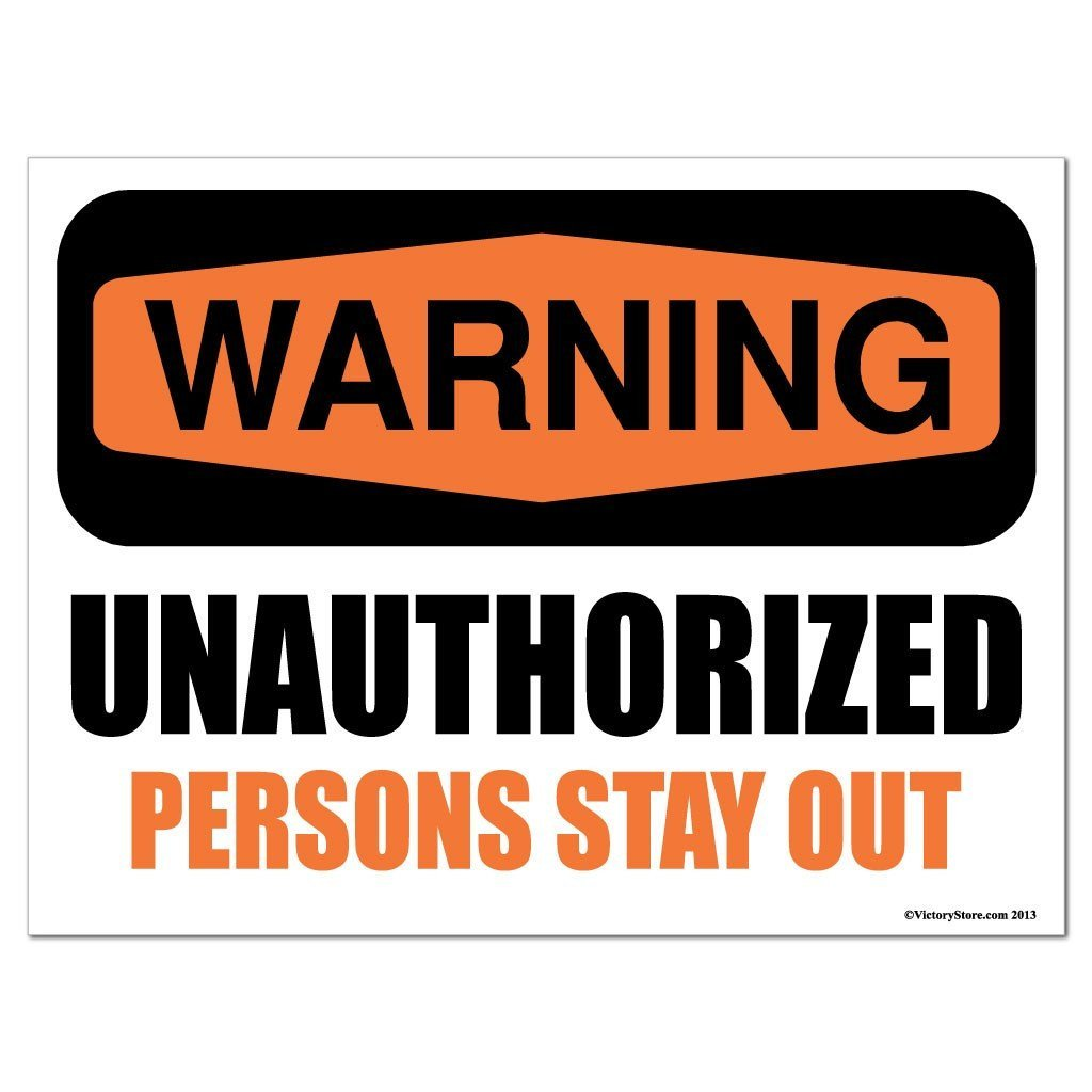 "A yard sign that says ""Warning, unauthorized persons stay out"""