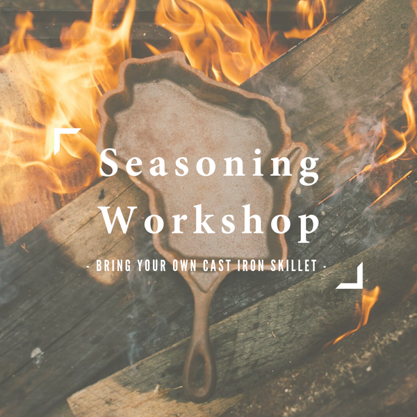Open Fire Skillet Seasoning Class - October 5 from 12pm -3pm