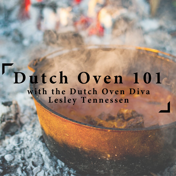Dutch Oven 101 The Basics of Great Camp Cooking  w/ The Dutch Oven Diva, Lesley Tennessen - October 26 from 11am-3pm