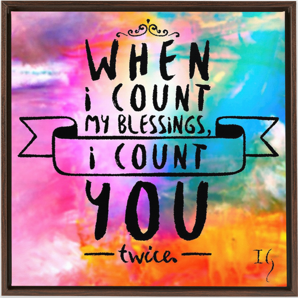 When I Count My Blessings I Count You Twice - ivanguaderramaonlinestores