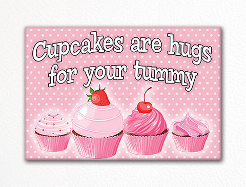 Cupcakes Are Hugs For Your Tummy Fridge Magnet