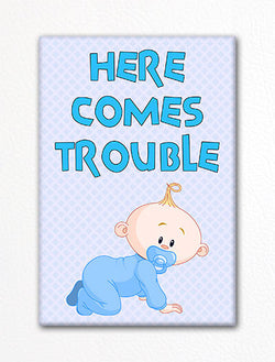 Here Comes Trouble Baby Boy Fridge Magnet