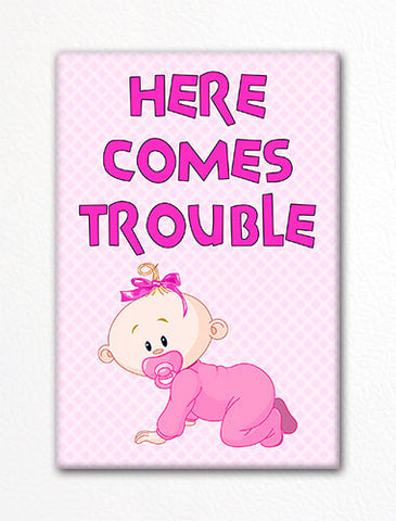 Here Comes Trouble Baby Girl Fridge Magnet