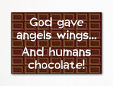God Gave Angels Wings and Humans Chocolate Fridge Magnet
