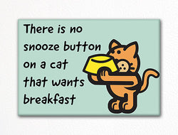 A Cat That Wants Breakfast Fridge Magnet