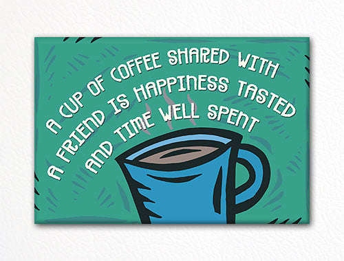 A Cup of Coffee Shared Fridge Magnet