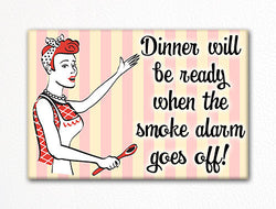 Dinner Will Be Ready When the Smoke Alarm Goes Off Fridge Magnet