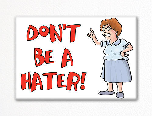 Don't Be a Hater Fridge Magnet