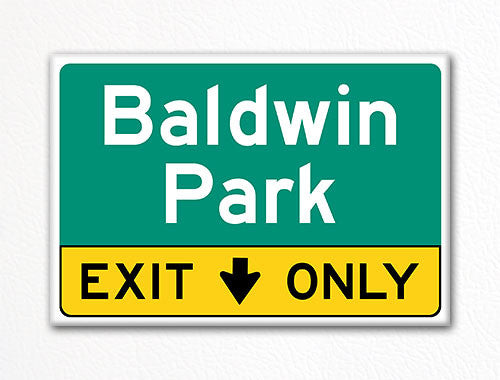 Baldwin Park Exit Only Sign Souvenir Fridge Magnet