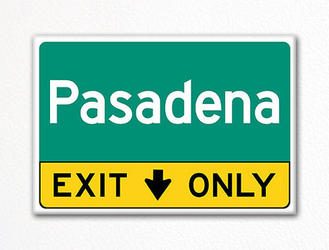 Pasadena Exit Only Sign Souvenir Fridge Magnet
