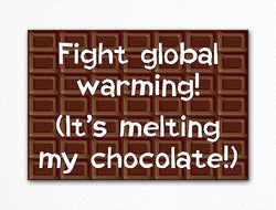 Fight Global Warming It's Melting My Chocolate Fridge Magnet