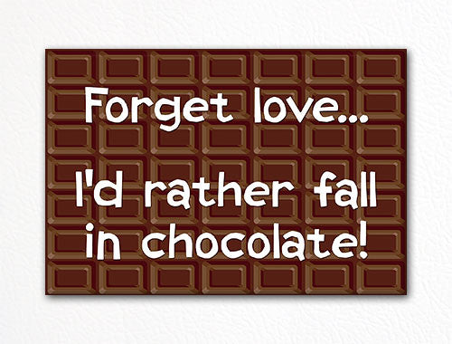 Forget Love I'd Rather Fall in Chocolate Fridge Magnet