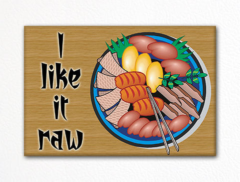 I Like It Raw Sushi Fridge Magnet