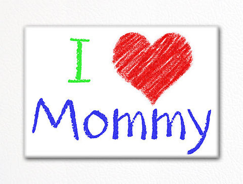 I Love Mommy Fridge Magnet