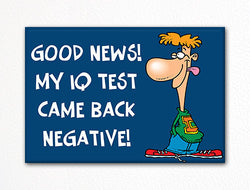 My IQ Test Came Back Negative Fridge Magnet