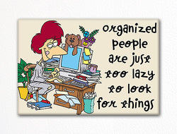 Organized People are Just Too Lazy to Look for Things Fridge Magnet