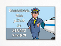 The Pilot is Always Right Fridge Magnet